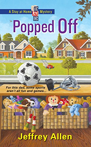 Popped Off (Stay At Home Dad Mysteries Book 2)