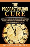 The Procrastination Cure: 21 Proven Tactics For