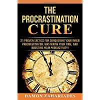 The Procrastination Cure: 21 Proven Tactics For Conquering Your Inner Procrastinator...
