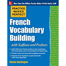 Practice Makes Perfect: French Vocabulary Building with Prefixes and Suffixes: (Beginner to Intermediate Level) 200 Exercises + Flashcard App (Practice Makes Perfect Series)