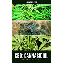 CBD: Cannabidiol — Legal Hemp for Health: The ultimate guide to CBD-rich medical marijuana, including CBD oil, Rick Simpson oil, and cannabis for pain and other ailments