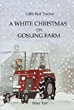 Little Red Tractor - A White Christmas on Gosling Farm (Original Little Red Tractor Stories) (Volume 10)