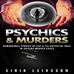 Psychics & Murders: Remarkable Stories of ESP & Its Potential Role in Solving Murder Cases | Eirik Leivsson
