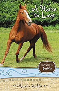 A Horse to Love (Keystone Stables Book 1) by [Hubler, Marsha]