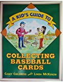 A Kid's Guide to Collecting Baseball Cards, Casey Childress and Linda McKenzie, 0943173930