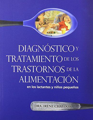 Diagnostioco Y Tratamiento De Los Trastornos De La Alimentacion: En Los Lactantes Y Ninos Pequenos (Spanish Edition)