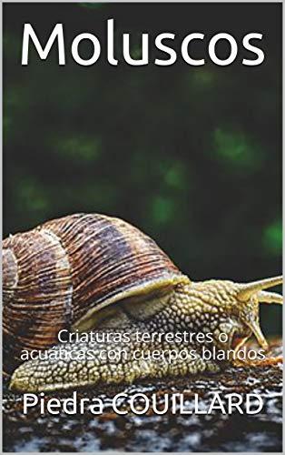 Moluscos: Criaturas terrestres o acuáticas con cuerpos blandos (Spanish Edition) by [COUILLARD