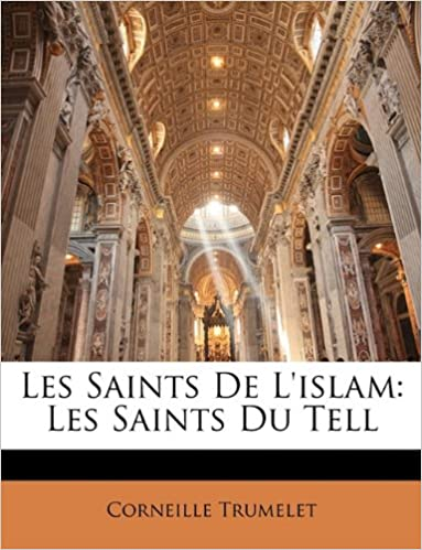 Lire en ligne Les Saints de L'Islam: Les Saints Du Tell pdf ebook