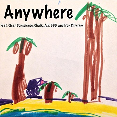 anywhere-feat-clear-conscience-chalk-ad-360-iron-rhythm-explicit