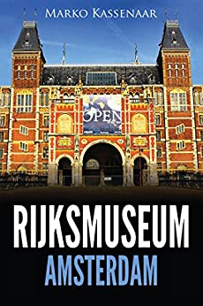 Rijksmuseum Amsterdam: Highlights of the Collection (Amsterdam Museum Guides Book 1) by [Kassenaar, Marko]