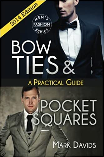 Neckties, Bow Ties, Pocket Squares: A Practical Guide To Upgrading Your Look!