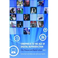 Cinephilia in the Age of Digital Reproduction, Volume 1: Film, Pleasure, and Digital Culture