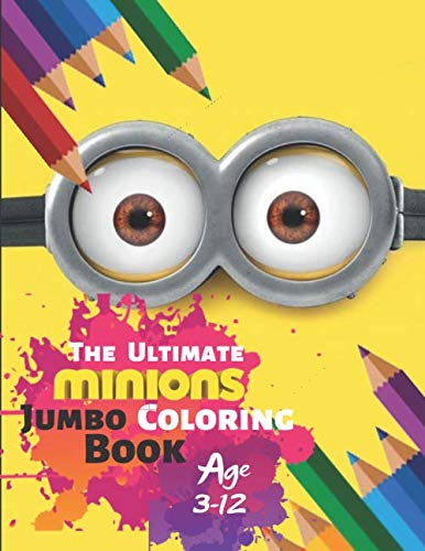 The Ultimate Minions Jumbo Coloring Book Age 3-12: Despicable Me Minions Coloring Book for Kids Coloring All Your Favorite Characters in Despicable Me Minions With 33 High quality Illustration ()