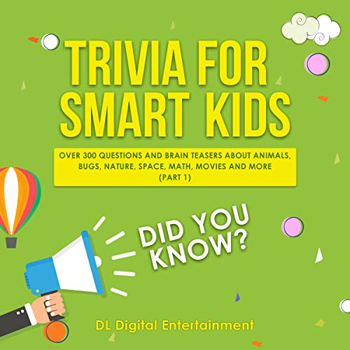 Trivia for Smart Kids: Over 300 Questions About Animals, Bugs, Nature, Space, Math and Movies and So Much More (Part 1)