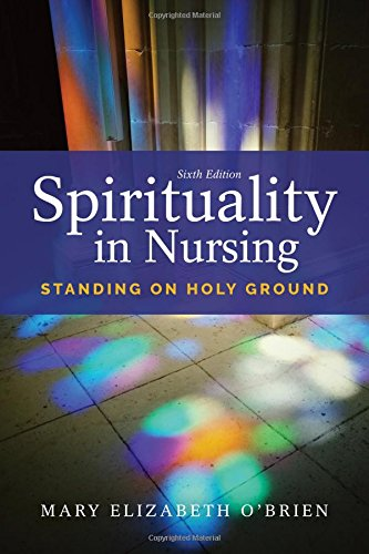 Spirituality in Nursing: Standing on Holy Ground by O Brien Mary Elizabeth