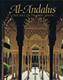 Al-Andalus : The Islamic Arts of Spain, Dodds, Jerrilyn D., 0870996371
