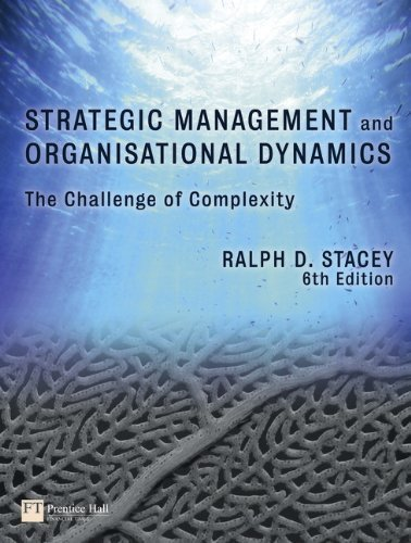 Strategic Management and Organisational Dynamics: The Challenge of Complexity (to Ways of Thinking About Organisations) 6th (sixth) Edition by Stacey, Ralph.D. published by Financial Times/ Prentice Hall (2010)
