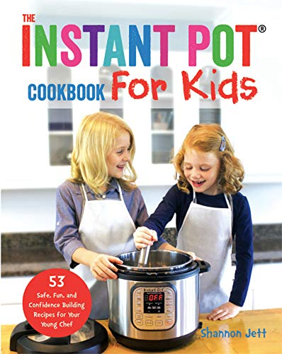 The Instant Pot Cookbook for Kids: 53 Safe, Fun, and Confidence Building Recipes for Your Young Chef by [Jett, Shannon]