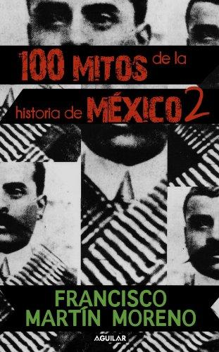 100 mitos de la historia de México (Tomo II) (Spanish Edition)
