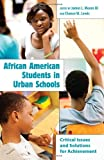 African American Students in Urban Schools : Critical Issues and Solutions for Achievement, Moore, James L., 1433106868