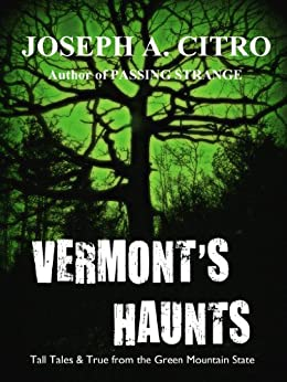 VERMONT'S HAUNTS Tall Tales & True from the Green Mountains by [Citro, Joseph A.]