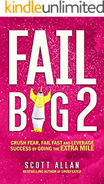 Fail Big 2: Crush Fear, Fail Fast and Leverage Success by Going the Extra Mile (Break Your Fear Series Book 5)