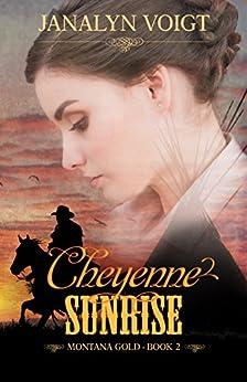 Cheyenne Sunrise (Montana Gold Book 2) by [Voigt, Janalyn]