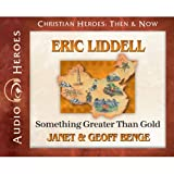 Eric Liddell Audiobook: Something Greater Than Gold (Christian Heroes: Then & Now)