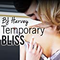 Temporary Bliss: Bliss, Book 1 Audiobook by BJ Harvey Narrated by Lucy Rivers, Christian Fox