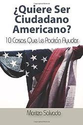 ¿QUIERE SER CIUDADANO AMERICANO?: 10 Cosas Que Le Podran Ayudar (Spanish Edition)
