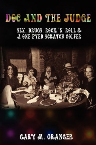 Download Doc and the Judge: Sex, Drugs, Rock 'n' Roll & a One Eyed Scratch Golfer pdf epub