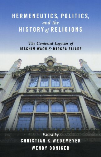 Hermeneutics, Politics, and the History of Religions: The Contested Legacies of Joachim Wach and Mircea Eliade by Oxford University Press