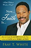 img - for Now... Faith Is...: How to Create the Life God Desires for You to Live by Faith and by Works (Action) (Volume 1) book / textbook / text book