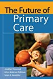 img - for The Future of Primary Care (Public Health/Robert Wood Johnson Foundation Anthology) book / textbook / text book