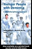 img - for Younger People With Dementia: A Multidisciplinary Approach by Baldwin, Robert C., Murray, Michelle (2003) Hardcover book / textbook / text book