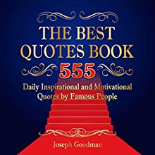 The Best Quotes Book: 555 Daily Inspirational and Motivational Quotes by Famous People: Business Motivation, Book 1 Audiobook by Joseph Goodman Narrated by Tony Fischer