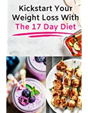 Kickstart Your Weight Loss With The 17 Day Diet: A Complete Step-By-Step Overview Including Cycle Food Lists, a 7 Day Meal Plan with Recipes, and a Daily Wellness, Fitness & Food Journal For Your First Week of The 17 Day Diet