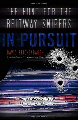 In Pursuit: The Hunt for the Beltway Snipers David Reichenbaugh