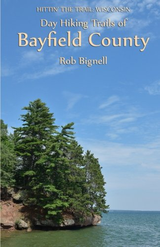 Read Online Day Hiking Trails of Bayfield County (Hittin' the Trail: Wisconsin) ebook