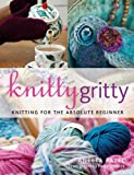 Knitty Gritty: Knitting for the Absolute Beginner