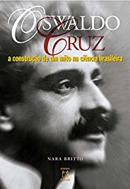 Oswaldo Cruz: a construção de um mito na ciência brasileira
