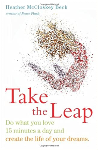 Take the leap do what you love 15 minutes a day and create the life take the leap do what you love 15 minutes a day and create the life of your dreams heather mccloskey beck 9781573245890 amazon books fandeluxe Image collections
