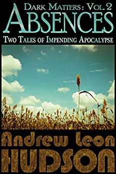 Dark Matters: Absences: Two Tales of Impending Apocalypse (English Edition) por [Hudson, Andrew Leon]