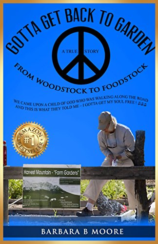Gotta Get Back To The Garden: From Woodstock to FOODSTOCK by Barbara B Moore