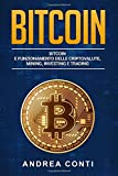 Bitcoin  BITCOIN E FUNZIONAMENTO DELLE CRIPTOVALUTE, MINING, INVESTING E TRADING.