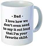 For DAD - I love how we don't have to say it out loud that I'm your favorite child - Funny coffee mug by Donbicentenario - 11OZ - SHIPS FROM USA
