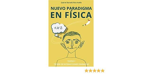 Amazon.com: Nuevo Paradigma en Fisica: Teoría de Interacciones Dinámicas (Teoria de Interacciones Dinamicas nº 1) (Spanish Edition) eBook: Gabriel Barcelo: ...