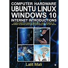 Computer hardware, Ubuntu Linux, Windows 10, Internet Introductions: Learn computer basic hardware, Linux, Window 10, Internet & Short Office 2016 introduction in this book
