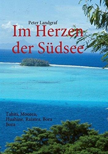 Im Herzen der Südsee: Tahiti, Moorea, Huahine, Raiatea, Bora Bora
