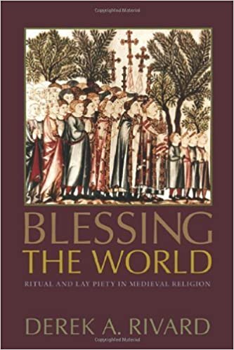 Book Blessing the World: Ritual and Lay Piety in Medieval Religion by Derek A. Rivard (2008-12-03)